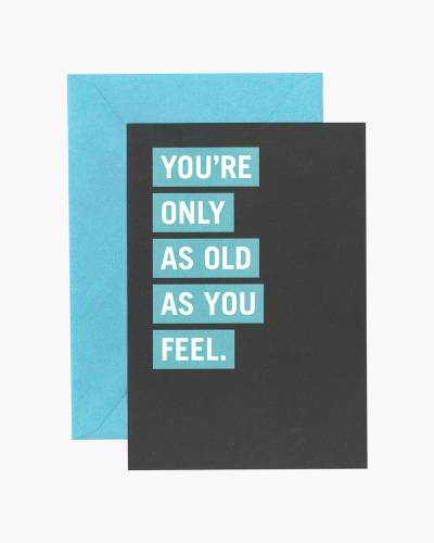 Only As Old As You Feel