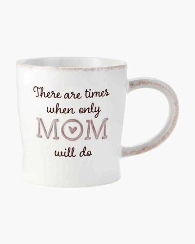 Only Mom Will Do Mug, 12 oz.
