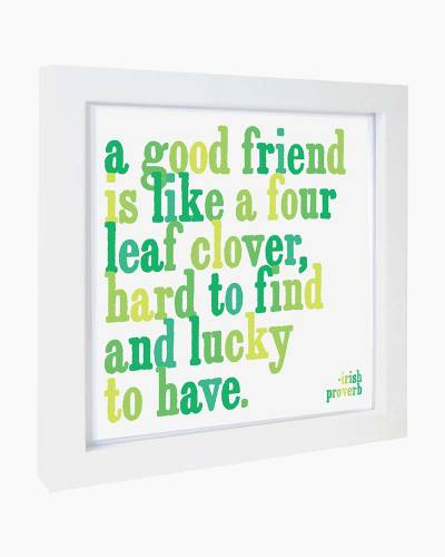 A Good Friend is Like a Four Leaf Clover Quotable Framed Print