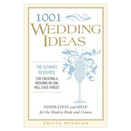Tricia Spencer 1,001 Wedding Ideas: The Ultimate Resource for Fresh Ideas, Strategies, and Solutions (Paperback)