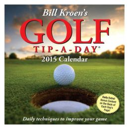 Bill Kroen Bill Kroen's Golf Tip-a-Day 2015 Desk Calendar