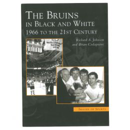 Richard A. Johnson The Bruins in Black and White: 1966 to the 21st Century