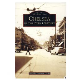 Margaret Harriman Clarke Chelsea in the 20th Century (Images of America Series)