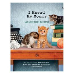 Francesco Marciuliano I Knead My Mommy: And Other Poems by Kittens (Hardcover)