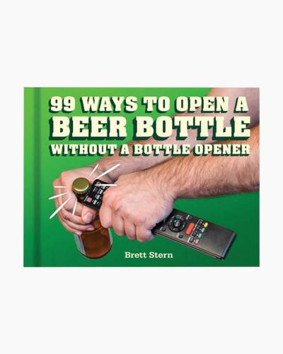 99 Ways to Open a Beer Bottle Without a Bottle Opener (Hardcover)