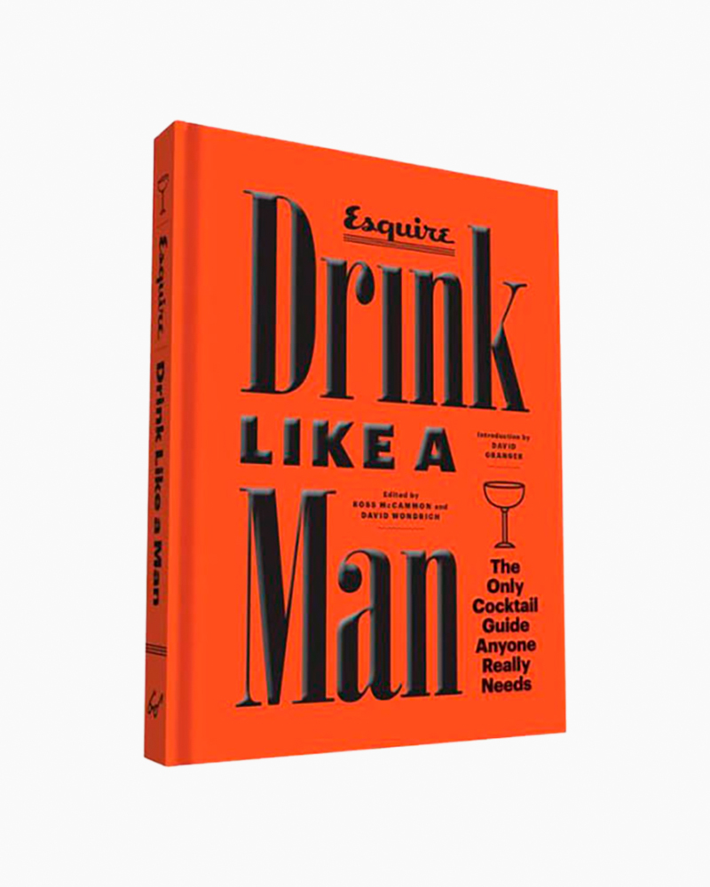 David Granger Drink Like a Man: The Only Cocktail Guide Anyone Really Needs (Hardcover)