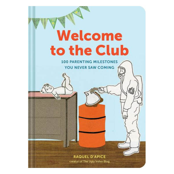 Raquel D'Apice Welcome to the Club: 100 Parenting Milestones You Never Saw Coming (Paperback)