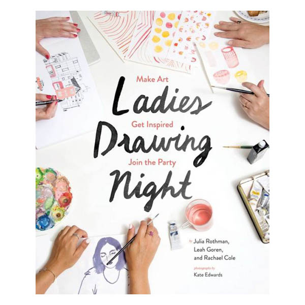Julia Rothman, Leah Goren, Rachael Cole Ladies Drawing Night: Make Art, Get Inspired, Join the Party (Paperback)