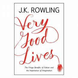 J. K. Rowling Very Good Lives: The Fringe Benefits of Failure and the Importance of Imagination (Hardcover)