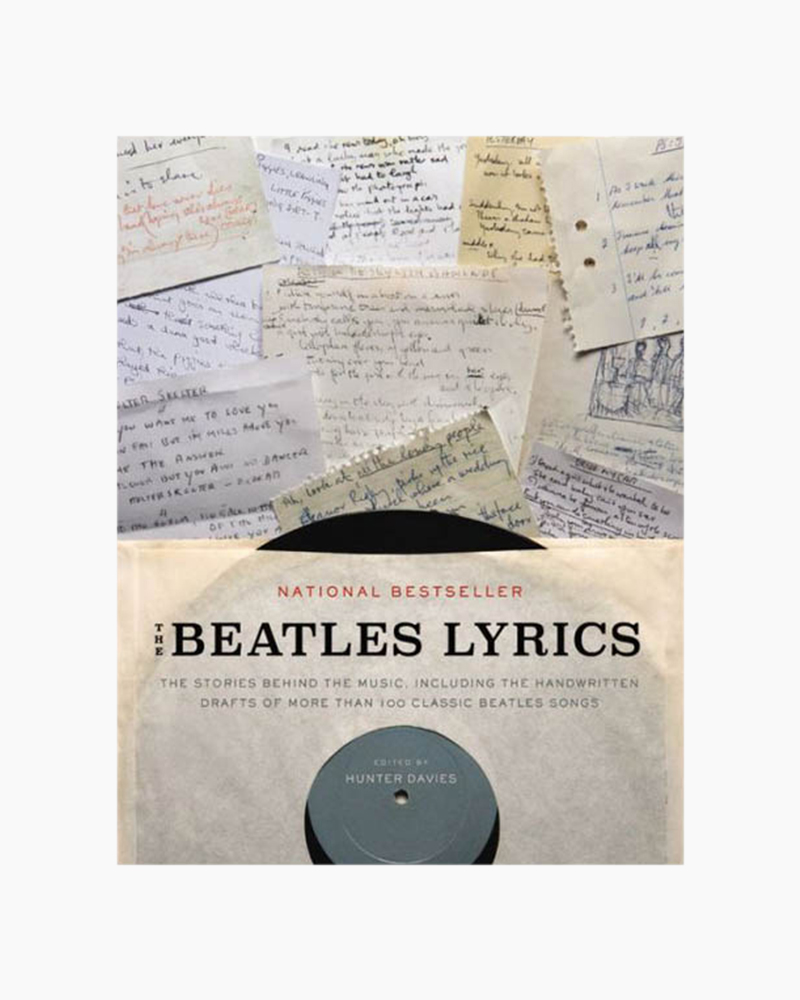 Hunter Davies The Beatles Lyrics: The Stories Behind the Music, Including the Handwritten Drafts of More Than 100