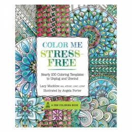 Lacy Mucklow Color Me Stress-Free: Nearly 100 Coloring Templates to Unplug and Unwind (Paperback)