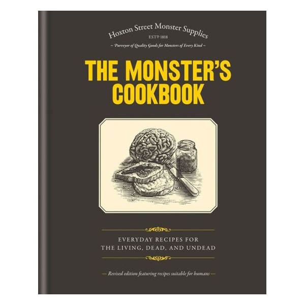 Hoxton Street Monster Supplies The Monster's Cookbook: Everyday Recipes for the Living, Dead and Undead (Hardcover)