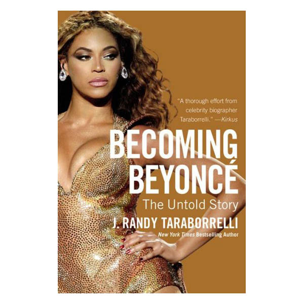 J. Randy Taraborrelli Becoming Beyonce: The Untold Story (Paperback)