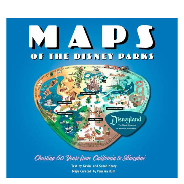 Vanessa Hunt, Kevin Neary, Susan Neary Maps of the Disney Parks: Charting 60 Years from California to Shanghai (Hardcover)