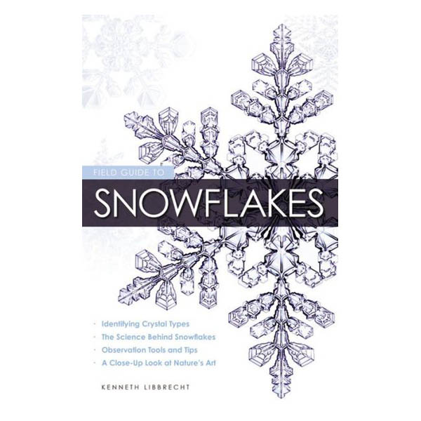 Kenneth Libbrecht Field Guide to Snowflakes (Paperback)