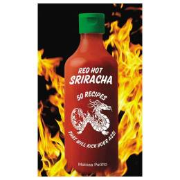 Melissa Petitto Red Hot Sriracha: 50 Recipes that Will Kick Your Ass! (Hardcover)