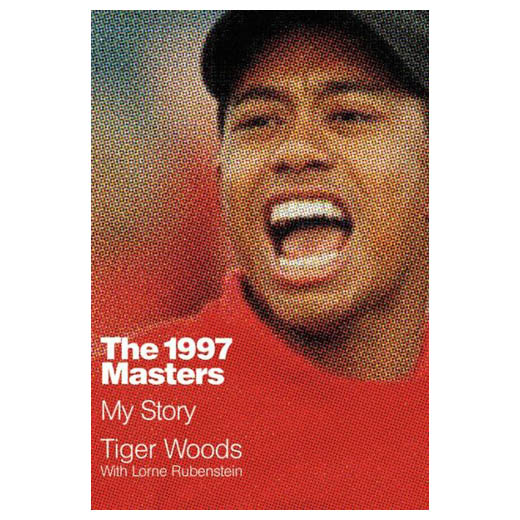 Tiger Woods, Lorne Rubenstein (With) The 1997 Masters: My Story (Hardcover)
