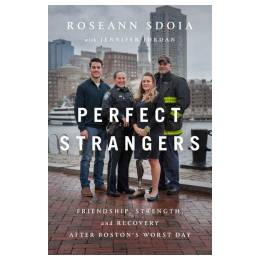 Roseann Sdoia, Jennifer Jordan (With) Perfect Strangers: Friendship, Strength, and Recovery After Boston's Worst Day (Hardcover)