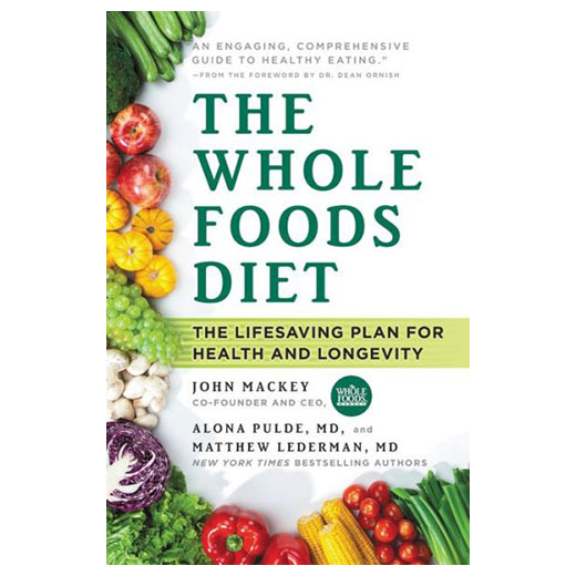 John Mackey, Alona Pulde, Matthew Lederman The Whole Foods Diet: The Lifesaving Plan for Health and Longevity (Hardcover)