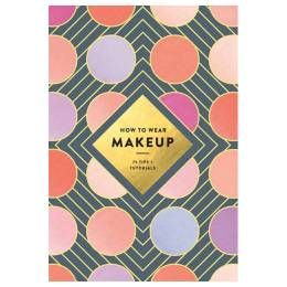 Illustration Ltd. How to Wear Makeup: 75 Tips + Tutorials (Paperback)