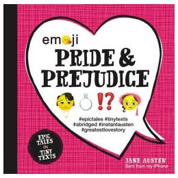 Jane Austen, Katherine Furman, Chuck Gonzales (Illustrator) Emoji Pride and Prejudice: Epic Tales in Tiny Texts (Hardcover)
