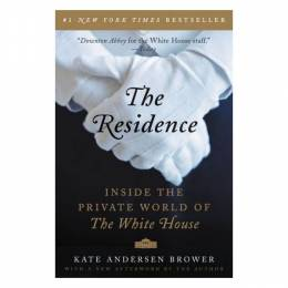 Kate Andersen Brower The Residence: Inside the Private World of the White House (Paperback)
