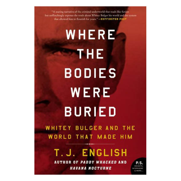 T. J. English Where the Bodies Were Buried: Whitey Bulger and the World That Made Him (Paperback)