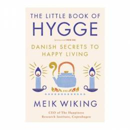 Meik Wiking The Little Book of Hygge: Danish Secrets to Happy Living (Hardcover)