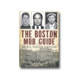 Beverly Ford The Boston Mob Guide: Hitmen, Hoodlums and Hideouts