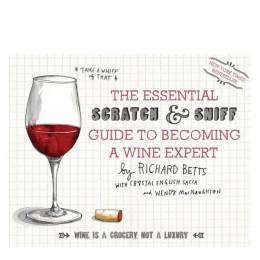 Richard Betts, Wendy MacNaughton The Essential Scratch and Sniff Guide to Becoming a Wine Expert: Take a Whiff of That