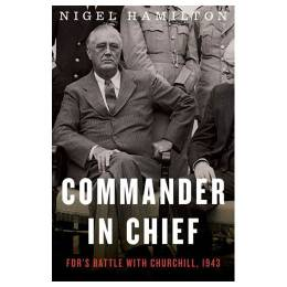 Nigel Hamilton Commander in Chief: FDR's Battle with Churchill, 1943 (Hardcover)
