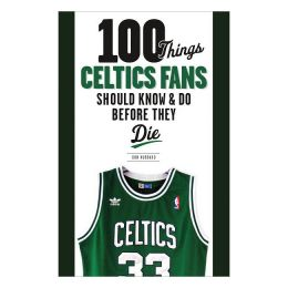 Donald Hubbard 100 Things Celtics Fans Should Know and Do Before They Die (Paperback)