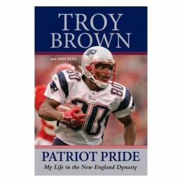 Troy Brown Patriot Pride: My Life in the New England Dynasty (Hardcover)