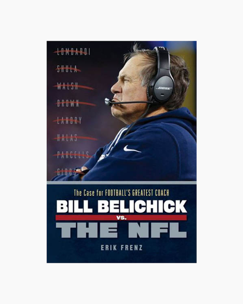 Erik Frenz Bill Belichick vs. the NFL: The Case for the NFL's Greatest Coach (Paperback)