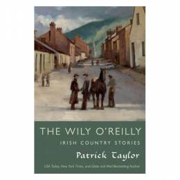 Patrick Taylor The Wily O'Reilly: Irish Country Stories (Paperback)