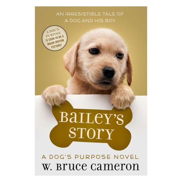 W. Bruce Cameron Bailey's Story: A Dog's Purpose Novel (Hardcover)