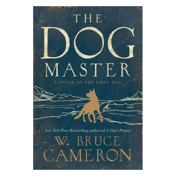 W. Bruce Cameron The Dog Master: A Novel of the First Dog (Paperback)