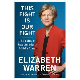 Elizabeth Warren This Fight Is Our Fight: The Battle to Save America's Middle Class (Hardcover)