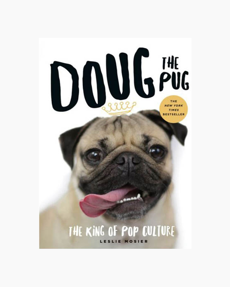 Leslie Mosier Doug the Pug: The King of Pop Culture (Hardcover)