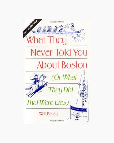 What They Never Told You about Boston: (Or What They Did That Were Lies) (Paperback)