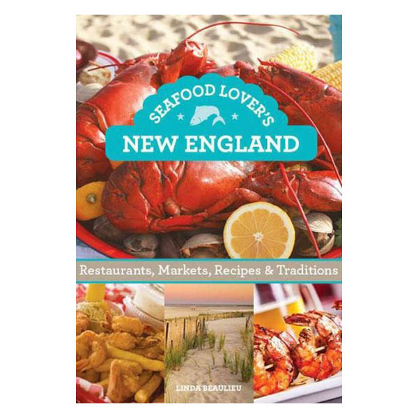 Linda Beaulieu Seafood Lover's New England: Restaurants, Markets, Recipes and Traditions (Paperback)