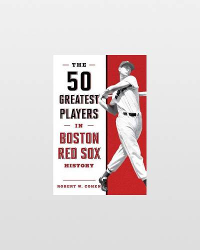 The 50 Greatest Players in Boston Red Sox History (Paperback)
