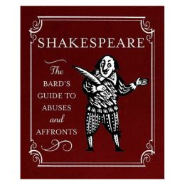 Running Press Book Publishers Shakespeare: The Bard's Guide To Abuses and Affronts (Hardcover)