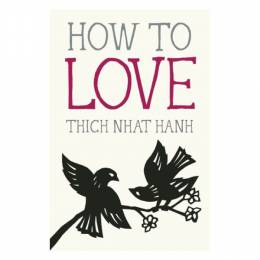 Thich Nhat Hanh How to Love (Paperback)