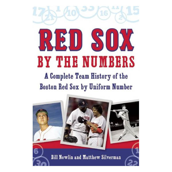 Bill Nowlin Red Sox by the Numbers: A Complete Team History of the Boston Red Sox by Uniform Number (Paperback)