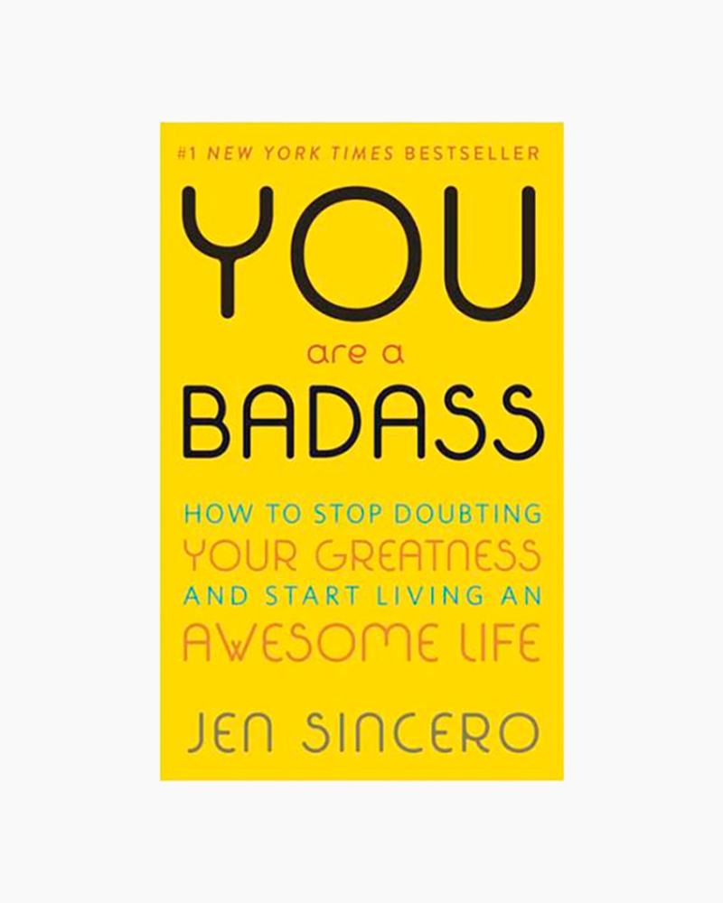 Jen Sincero You Are a Badass: How to Stop Doubting Your Greatness and Start Living an Awesome Life (Paperback)