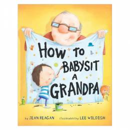 Jean Reagan How to Babysit a Grandpa (Hardcover)