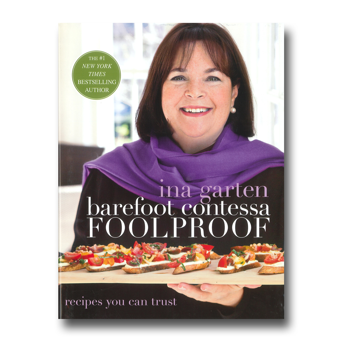 Barefoot Contessa Foolproof Recipes You Can Trust By Ina