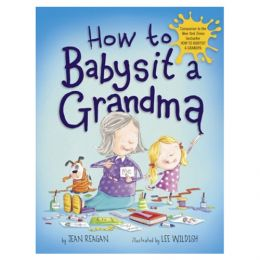Jean Reagan How to Babysit a Grandma (Hardcover)