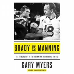 Gary Myers Brady vs Manning: The Untold Story of the Rivalry That Transformed the NFL (Hardcover)